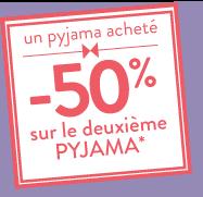 Un pyjama acheté -50% sur le deuxième pyjama*